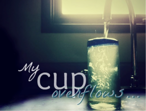 My Cup Overflows